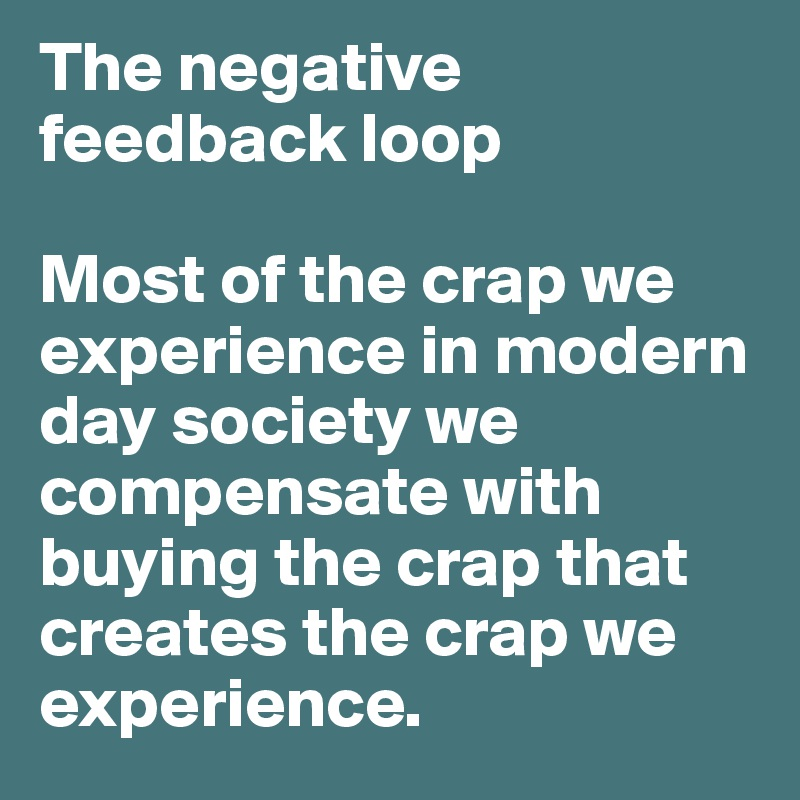 the-negative-feedback-loop-most-of-the-crap-we-exp